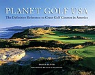 Planet golf USA : the definitive reference to great golf courses in America