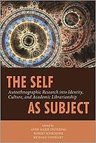The self as subject : autoethnographic research into identity, culture, and academic librarianship