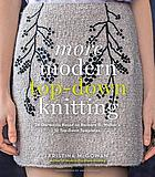 More modern top-down knitting : 24 garments based on Barbara G. Walker's 12 top-down templates