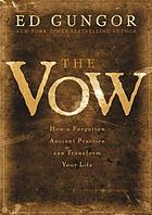 The vow : how a forgotten ancient practice can transform your life