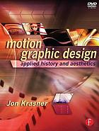 Motion graphic design : applied history and aesthetics