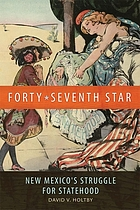 Forty-Seventh Star : New Mexico's Struggle for Statehood