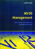 80/20 management : work smarter, not harder, and quadruple your results
