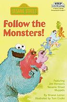 Follow the monsters! : featuring Jim Henson's Sesame Street Muppets