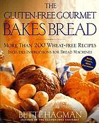 The gluten-free gourmet bakes bread : more than 200 wheat-free recipes