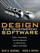 Design for trustworthy software : tools, techniques, and methodology of developing robust software