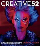 Creative 52 : weekly projects to invigorate your photography portfolio