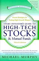 Every investor's guide to high-tech stocks and mutual funds : proven strategies for picking high-growth winners