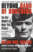 Beyond band of brothers : the warm memoirs of Major Dick Winters