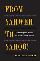 From Yahweh to Yahoo! : the religious roots of the secular press