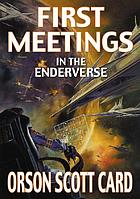 First meetings in the Enderverse : [story collection]