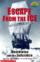 Escape from the ice : Shackleton and the Endurance