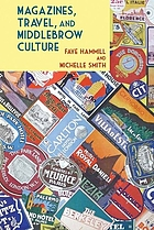 Magazines, travel, and middlebrow culture Canadian periodicals in English and French, 1925-1960