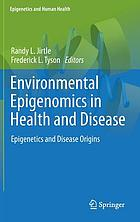 Environmental epigenomics in health and disease : epigenetics and disease origins