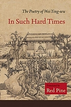 In such hard times : the poetry of Wei Ying-wu