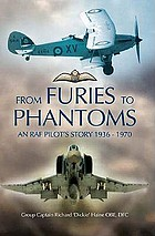 From Fury to Phantom : flying for the RAF 1936-1970 : the memoirs of Group Captain Richard