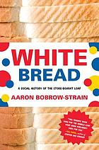 White bread : a social history of the store-bought loaf