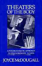 Theaters of the body : a psychoanalytic approach to psychosomatic illness