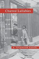 Charred lullabies : chapters in an anthropography of violence