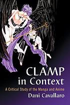CLAMP IN CONTEXT : a Critical Study of the Manga and Anime