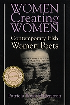 Women creating women : contemporary Irish women poets