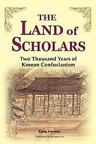 The land of scholars : two thousand years of Korean Confucianism