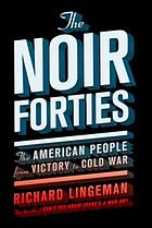 The noir forties : the American people from victory to Cold War