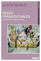 Helen Frankenthaler : painting history, writing painting