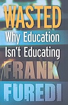 Wasted : why education isn't educating