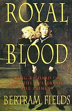 Royal blood : King Richard III and the mystery of the princes