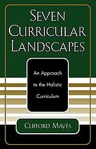 Seven curricular landscapes : an approach to the holistic curriculum