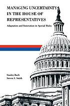 Managing uncertainty in the House of Representatives : adaptation and innovation in special rules