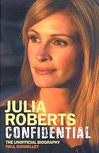 Julia Roberts confidential : the unauthorised biography