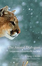 The animal dialogues : uncommon encounters in the wild