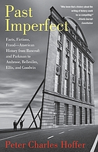 Past imperfect : facts, fictions, fraud, American history from Bancroft and Parkman to Ambrose, Bellesiles, Ellis and Goodwin