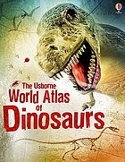 Usborne world atlas of dinosaurs