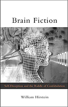Brain fiction : self-deception and the riddle of confabulation