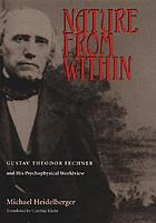 Nature from within : Gustav Theodor Fechner and his psychophysical worldview