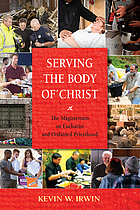 Serving the Body of Christ : the Magisterium on Eucharist and Ordained Priesthood.