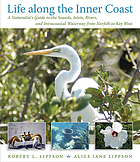 Life along the inner coast : a naturalist's guide to the sounds, inlets, rivers, and intracoastal waterway from Norfolk to Key West