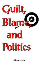Guilt, blame, and politics