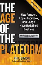 The age of the platform : how Amazon, Apple, Facebook, and Google have redefined business