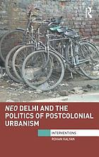 Neo Delhi and the politics of postcolonial urbanism