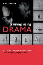 Training using drama : successful development techniques from theatre & improvisation