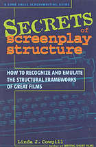 Secrets of screenplay structure : how to recognize and emulate the structural frameworks of great films