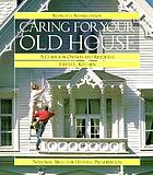 Caring for your old house : a guide for owners and residents