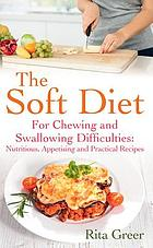 The soft diet : for chewing and swallowing difficulties : nutritious, appetising and practical recipes