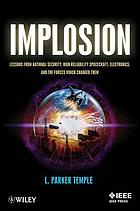 Implosion : lessons from national security, high reliability spacecraft, electronics, and the forces which changed them
