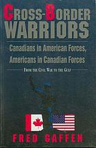 Cross-border warriors : Canadians in American forces, Americans in Canadian forces : from the Civil War to the Gulf