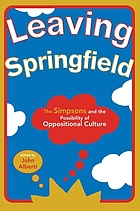 Leaving Springfield : the Simpsons and the possibility of oppositional culture